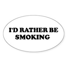 Rather be Smoking Oval Decal