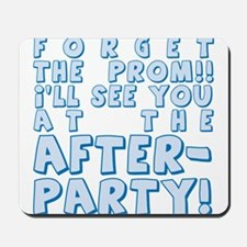 Forget Prom After Party Mousepad