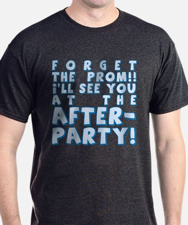 Forget Prom After Party T-Shirt