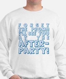 Forget Prom After Party Sweatshirt