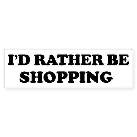 Rather be Shopping Bumper Sticker