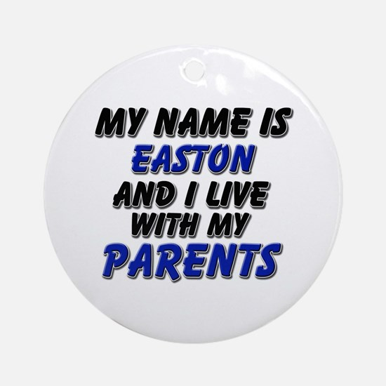 my name is easton and I live with my parents Ornam