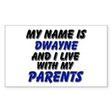 my name is dwayne and I live with my parents Stick