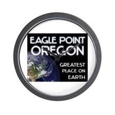 eagle point oregon - greatest place on earth Wall