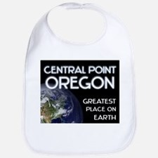 central point oregon - greatest place on earth Bib