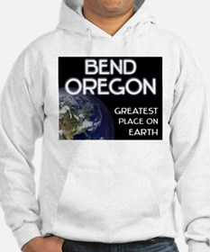bend oregon - greatest place on earth Hoodie