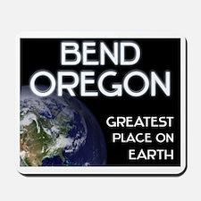 bend oregon - greatest place on earth Mousepad