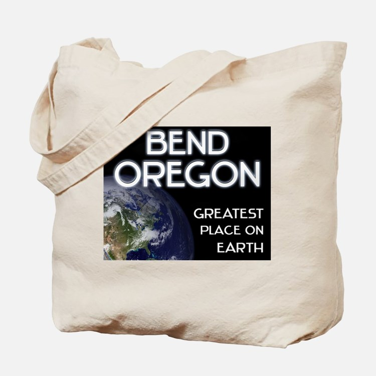 bend oregon - greatest place on earth Tote Bag