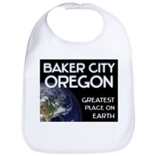 baker city oregon - greatest place on earth Bib