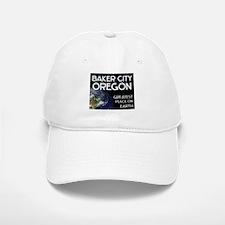 baker city oregon - greatest place on earth Baseball Baseball Cap