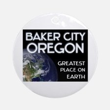 baker city oregon - greatest place on earth Orname
