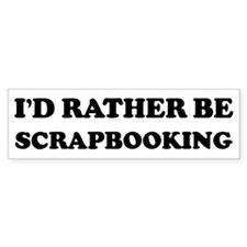 Rather be Scrapbooking Bumper Bumper Sticker