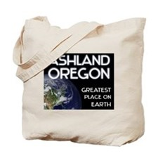 ashland oregon - greatest place on earth Tote Bag