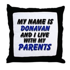 my name is donavan and I live with my parents Thro
