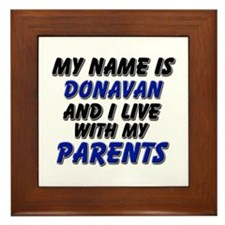 my name is donavan and I live with my parents Fram