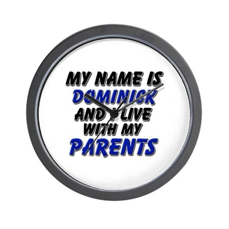 my name is dominick and I live with my parents Wal