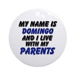 my name is domingo and I live with my parents Orna