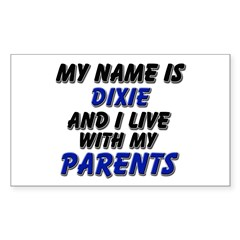 my name is dixie and I live with my parents Sticke