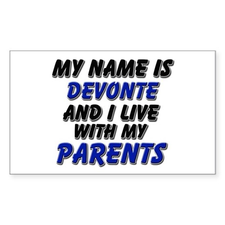my name is devonte and I live with my parents Stic