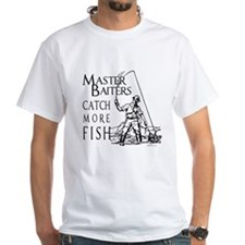 Master baiters catch more fish ~ White T-shirt