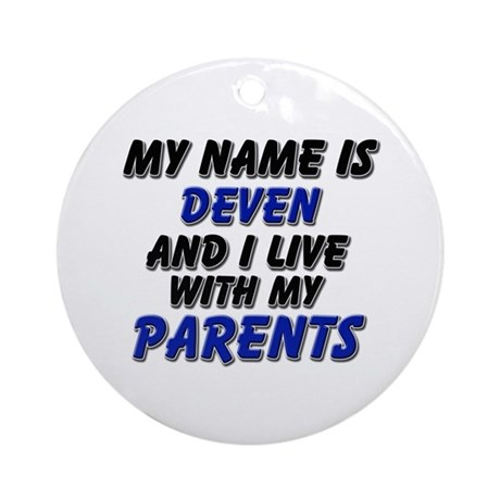 my name is deven and I live with my parents Orname