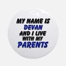my name is devan and I live with my parents Orname