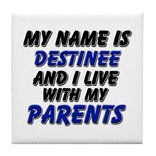 my name is destinee and I live with my parents Til