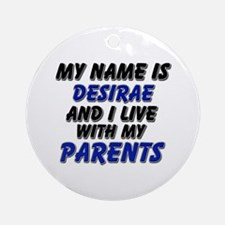 my name is desirae and I live with my parents Orna