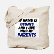 my name is deonte and I live with my parents Tote
