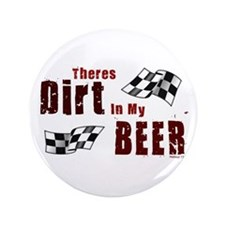 """Dirt in my Beer 3.5"""" Button"""