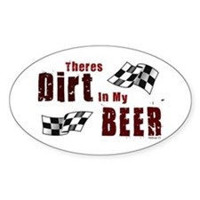 Dirt in my Beer Oval Bumper Stickers