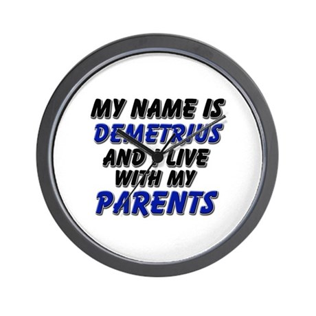 my name is demetrius and I live with my parents Wa