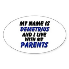 my name is demetrius and I live with my parents St