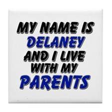 my name is delaney and I live with my parents Tile