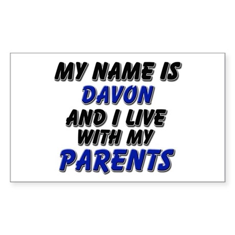 my name is davon and I live with my parents Sticke