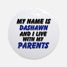 my name is dashawn and I live with my parents Orna