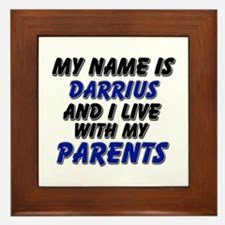 my name is darrius and I live with my parents Fram