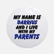 my name is darrius and I live with my parents Orna