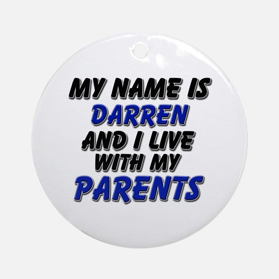 my name is darren and I live with my parents Ornam