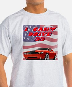 I Can't Drive 55 T-Shirt