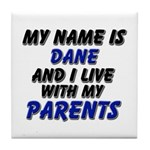 my name is dane and I live with my parents Tile Co