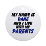 my name is dane and I live with my parents Ornamen