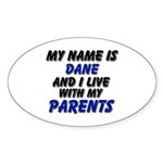 my name is dane and I live with my parents Sticker