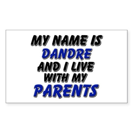 my name is dandre and I live with my parents Stick