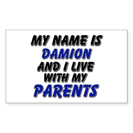 my name is damion and I live with my parents Stick