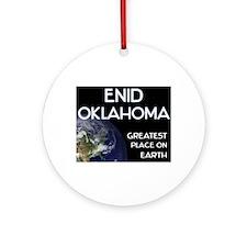 enid oklahoma - greatest place on earth Ornament (