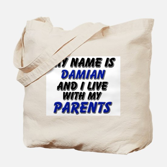 my name is damian and I live with my parents Tote