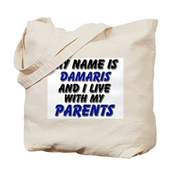 my name is damaris and I live with my parents Tote