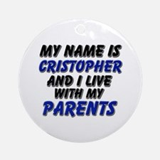 my name is cristopher and I live with my parents O