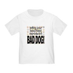 Reproduce? BAD DOG! T